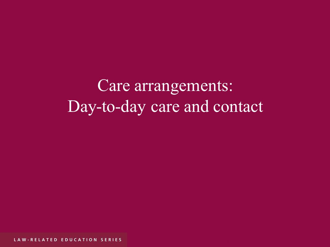 Care arrangements: Day-to-day care and contact r