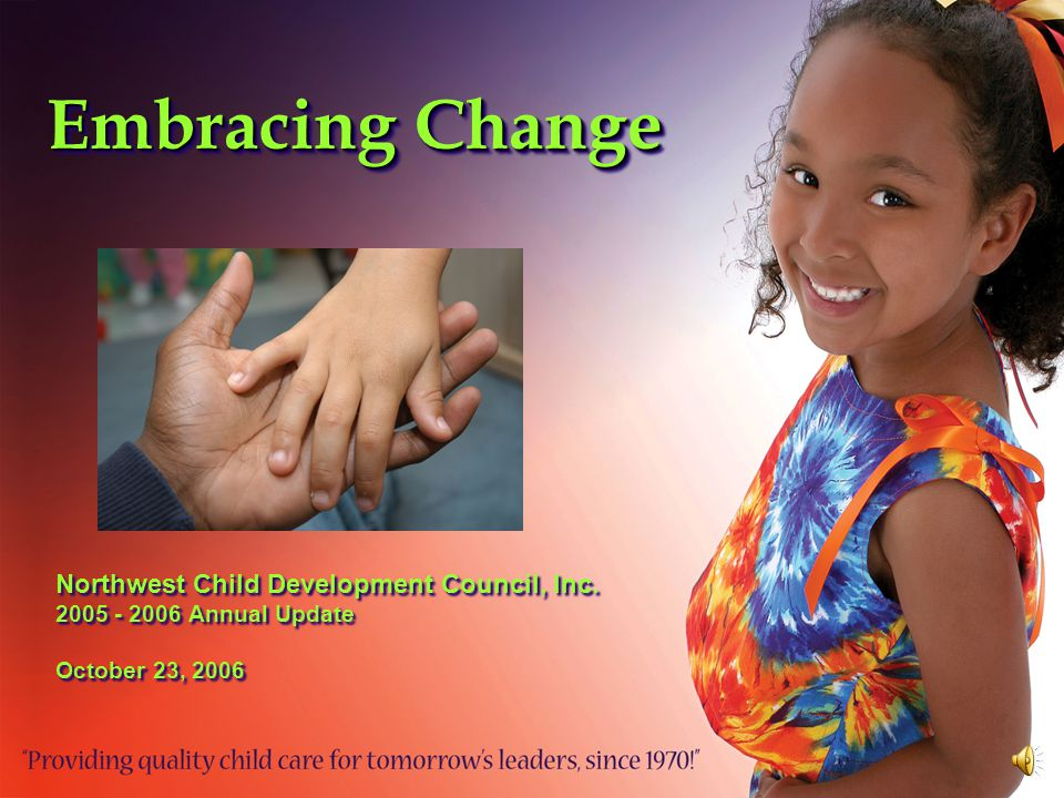 Embracing Change Northwest Child Development Council, Inc.