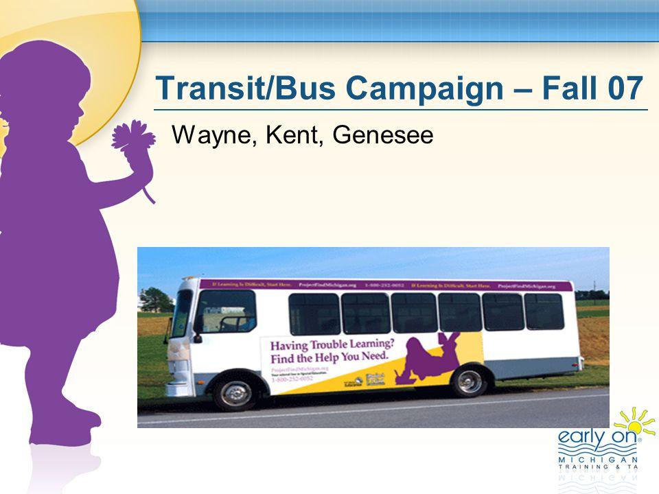 Transit/Bus Campaign – Fall 07 Wayne, Kent, Genesee