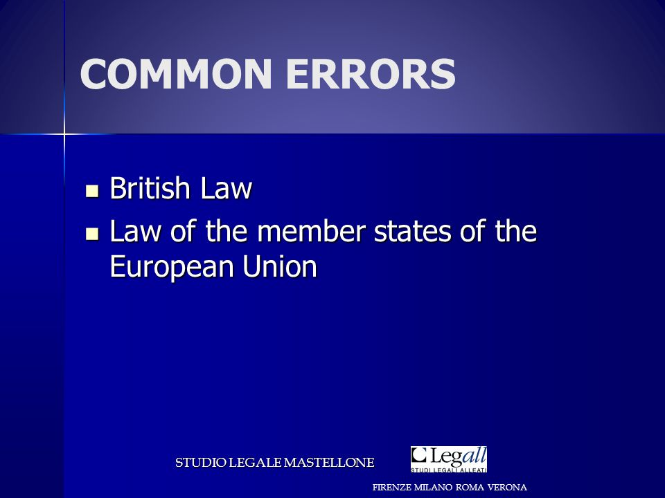 COMMON ERRORS British Law British Law Law of the member states of the European Union Law of the member states of the European Union STUDIO LEGALE MASTELLONE FIRENZE MILANO ROMA VERONA