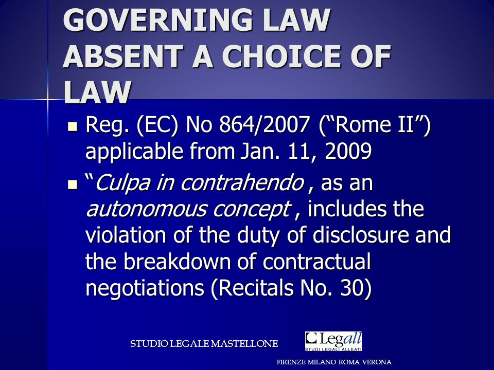 GOVERNING LAW ABSENT A CHOICE OF LAW Reg.(EC) No 864/2007 ( Rome II ) applicable from Jan.