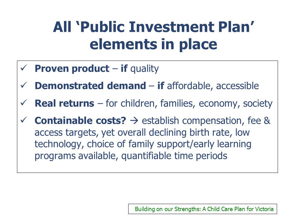 All 'Public Investment Plan' elements in place Proven product – if quality Demonstrated demand – if affordable, accessible Real returns – for children