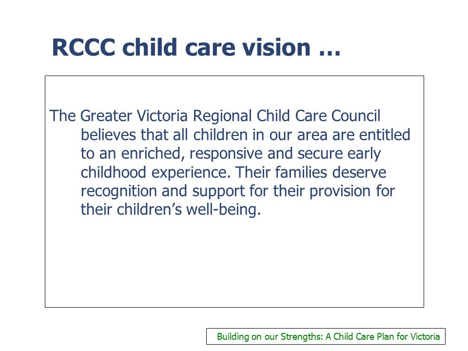 RCCC child care vision … At the moment the picture of care and education for our youngest citizens is fragmented, lacking cohesiveness and structure.