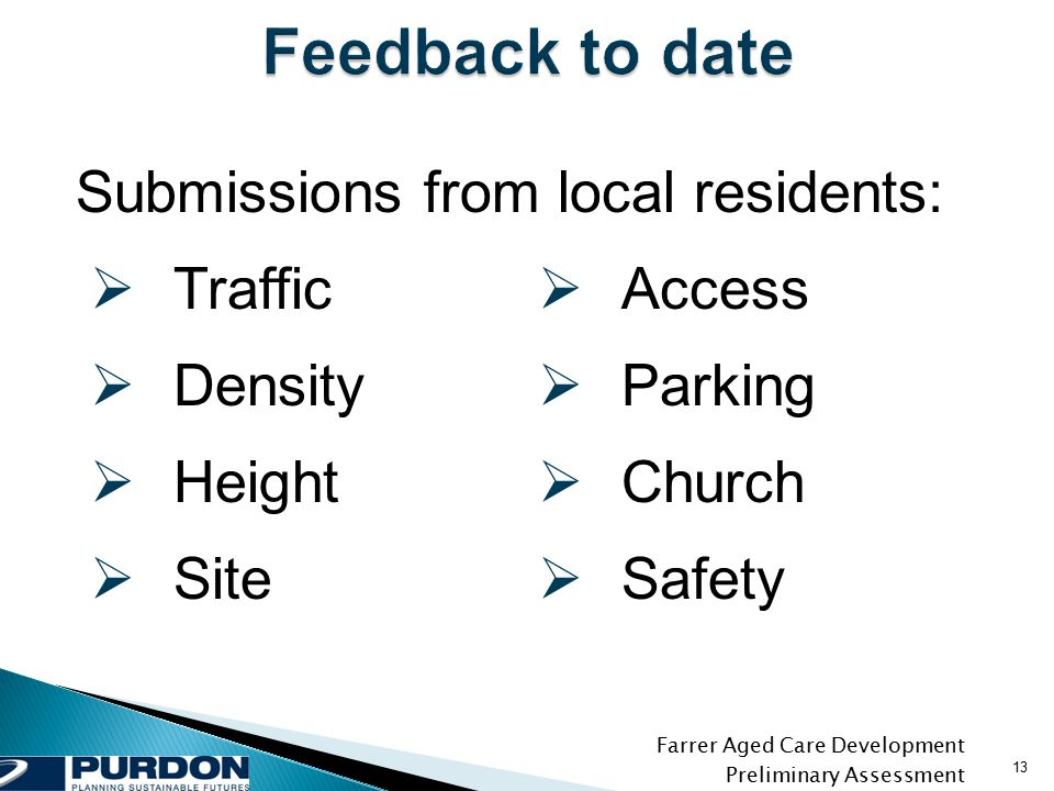 Farrer Aged Care Development Preliminary Assessment  Traffic  Density  Height  Site 13 Submissions from local residents:  Access  Parking  Church  Safety