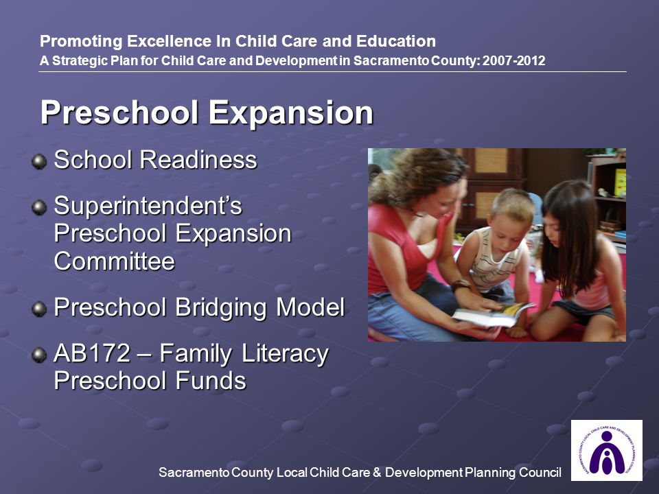 Promoting Excellence In Child Care and Education A Strategic Plan for Child Care and Development in Sacramento County: 2007-2012 School Readiness Supe