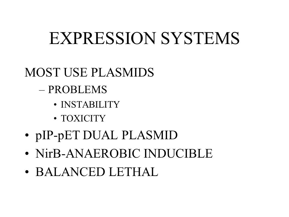 EXPRESSION SYSTEMS MOST USE PLASMIDS –PROBLEMS INSTABILITY TOXICITY pIP-pET DUAL PLASMID NirB-ANAEROBIC INDUCIBLE BALANCED LETHAL
