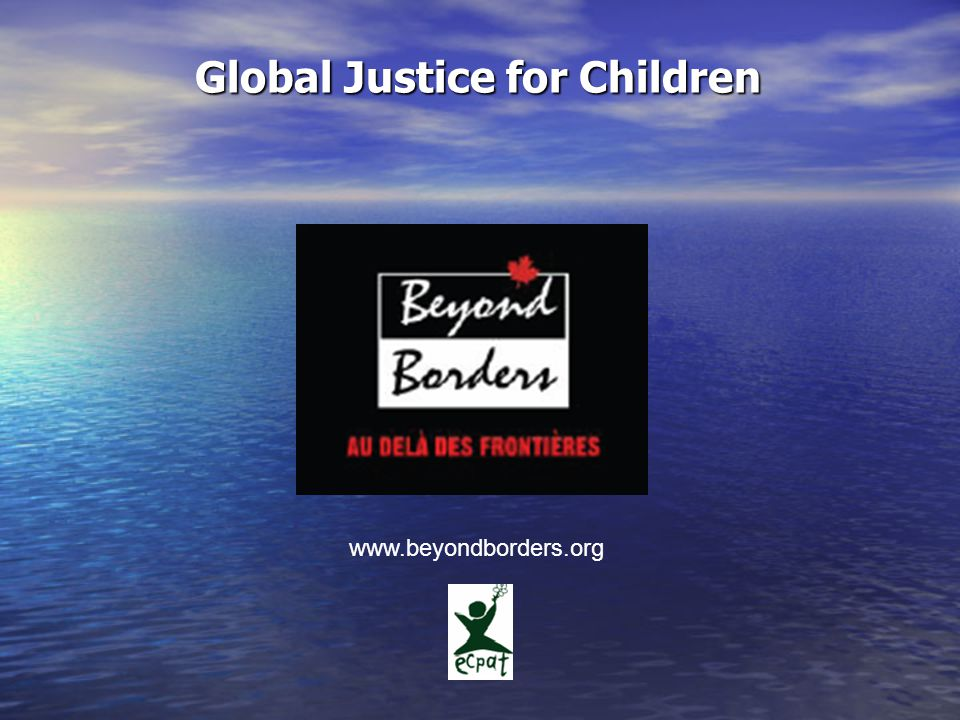 Global Justice for Children Global Justice for Children www.beyondborders.org