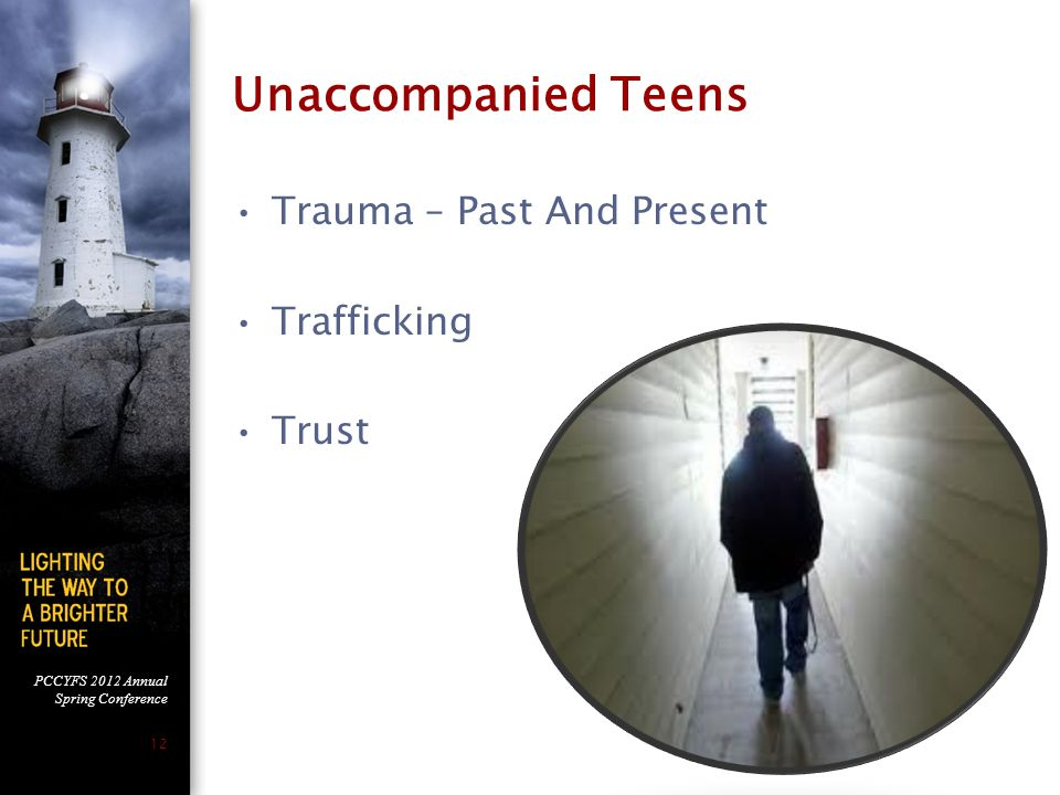 PCCYFS 2012 Annual Spring Conference 12 Unaccompanied Teens Trauma – Past And Present Trafficking Trust
