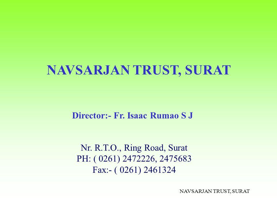 NAVSARJAN TRUST, SURAT Nr. R.T.O., Ring Road, Surat PH: ( 0261) 2472226, 2475683 Fax:- ( 0261) 2461324 Director:- Fr. Isaac Rumao S J