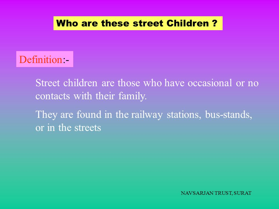 NAVSARJAN TRUST, SURAT  Job placement difficult due to stigma of being street child.