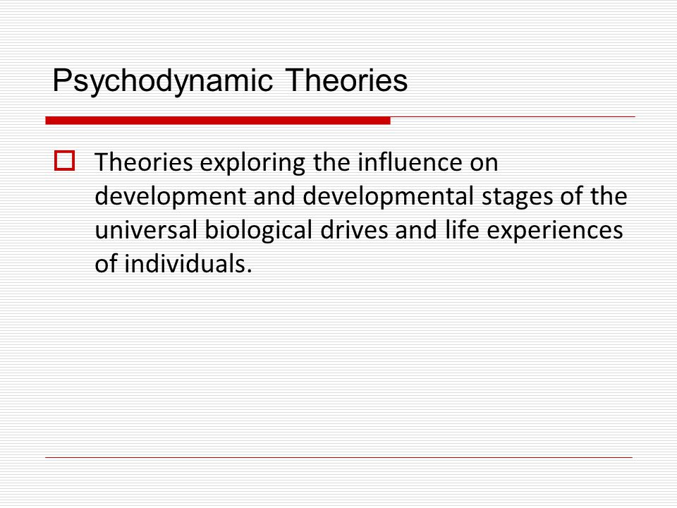 Psychodynamic Theories  Key Psychodynamic Theorists Sigmund Freud  In which psychosexual stages are associated with the changing focus of the sex drive Erik Erikson  In which psychosocial stages are associated with tasks or crises shaped by social and cultural factors.