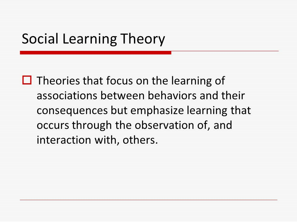 Social Learning Theory (Albert Bandura) Emphasis modelling, otherwise known as imitation or observational learning, as a powerful source of development Diverse factors affect children's motivation to imitate  Social-cognitive Theory  Children gradually become  Children develop Behaviorism and Social Learning