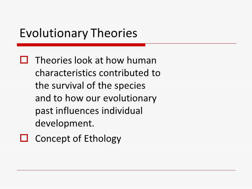 Evolutionary Developmental Psychology  Seeks to understand adaptive value of human competencies  Studies cognitive, emotional and social competencies and change with age  Expands upon ethology