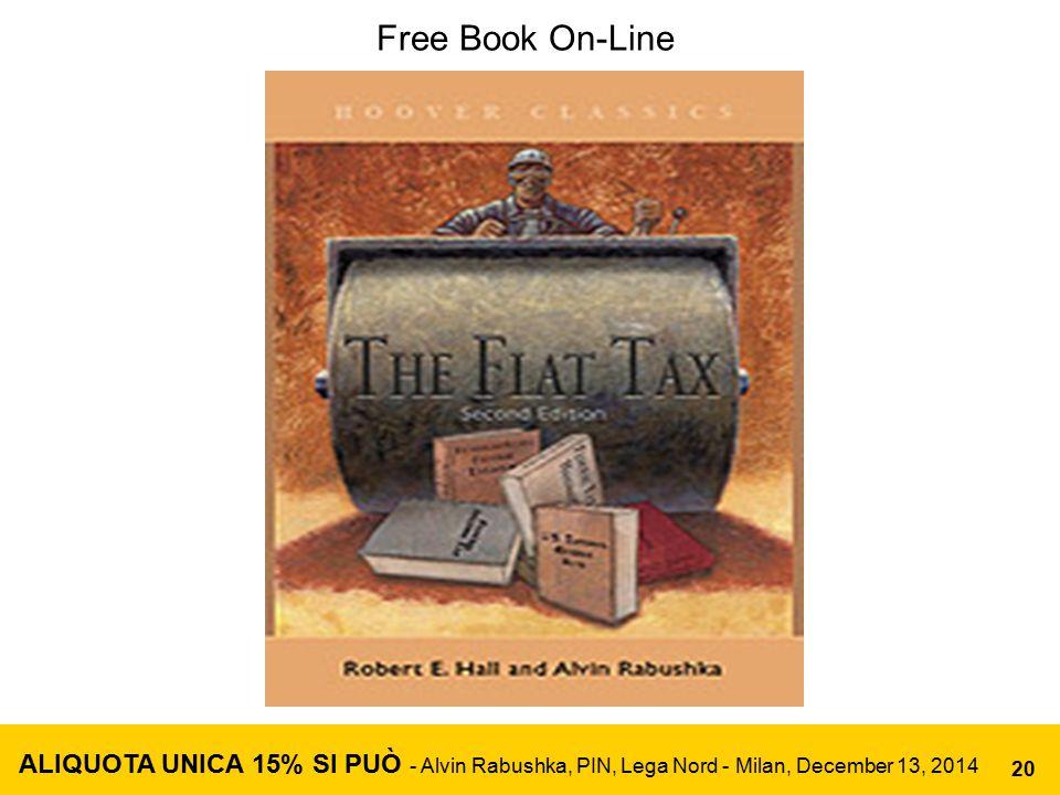 Free Book On-Line ALIQUOTA UNICA 15% SI PUÒ - Alvin Rabushka, PIN, Lega Nord - Milan, December 13, 2014 20