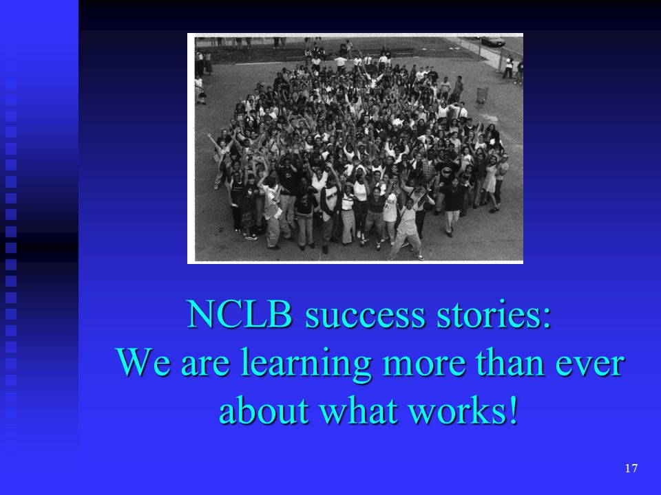 17 NCLB success stories: We are learning more than ever about what works!