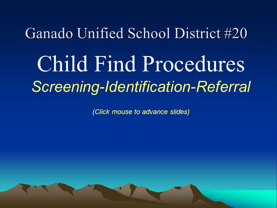 Ganado Unified School District #20 Child Find Procedures Screening-Identification-Referral (Click mouse to advance slides)