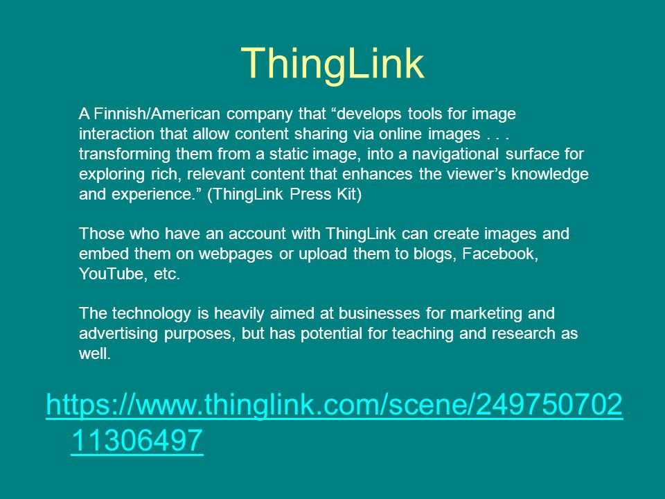 ThingLink https://www.thinglink.com/scene/249750702 11306497 A Finnish/American company that develops tools for image interaction that allow content sharing via online images...