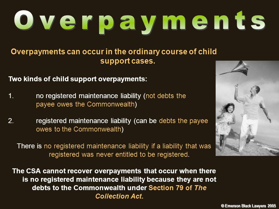 © Emerson Black Lawyers 2005 Overpayments can occur in the ordinary course of child support cases.