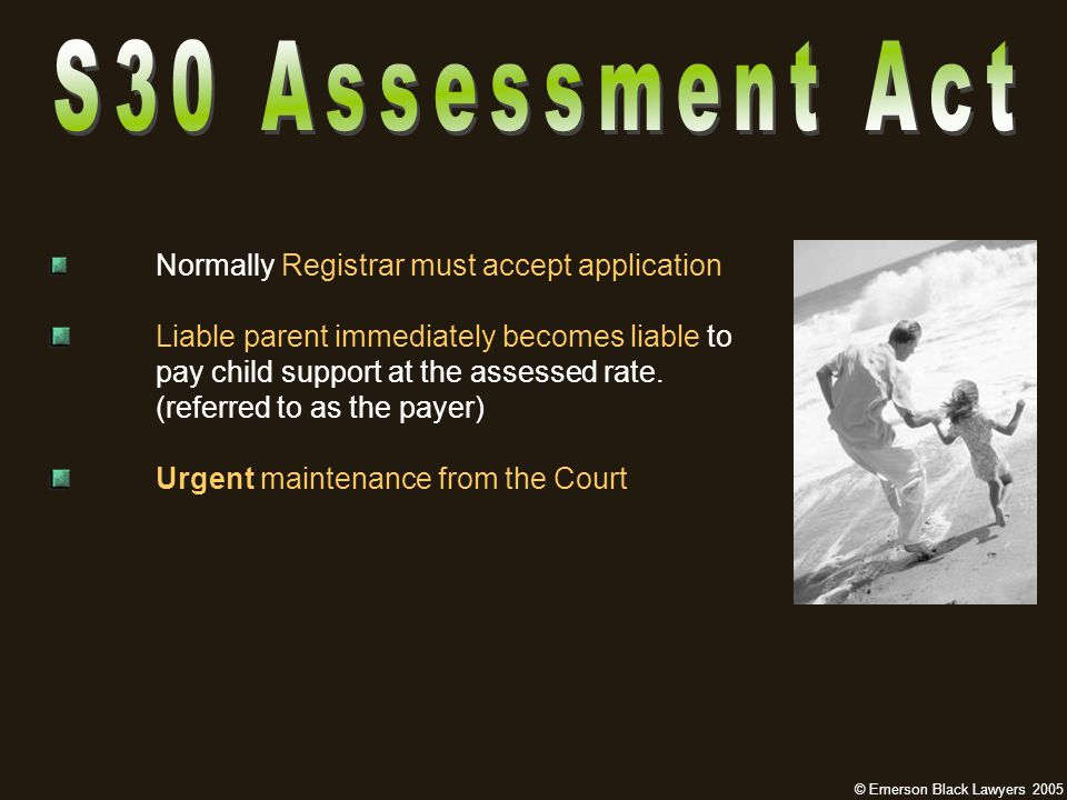 Normally Registrar must accept application Liable parent immediately becomes liable to pay child support at the assessed rate.
