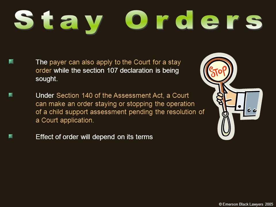 The payer can also apply to the Court for a stay order while the section 107 declaration is being sought.