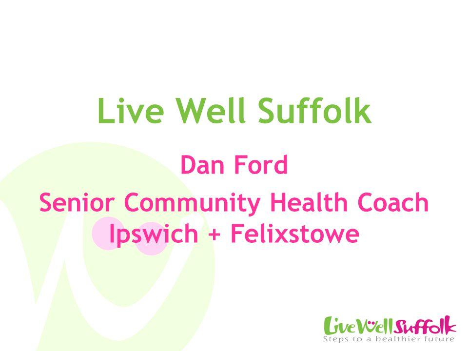 Live Well Suffolk Dan Ford Senior Community Health Coach Ipswich + Felixstowe