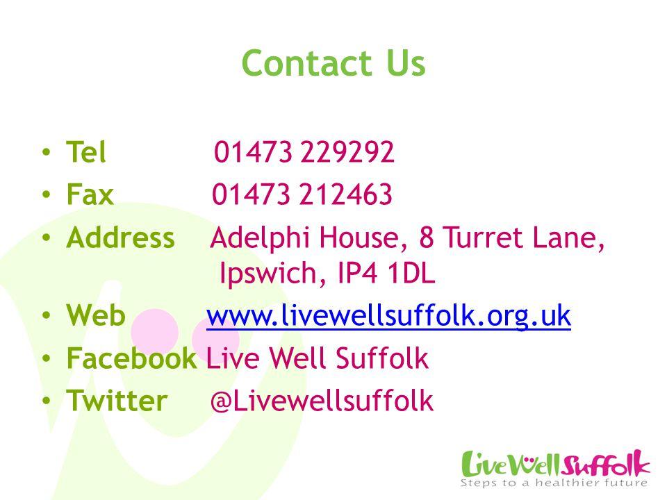 Contact Us Tel 01473 229292 Fax 01473 212463 Address Adelphi House, 8 Turret Lane, Ipswich, IP4 1DL Web www.livewellsuffolk.org.ukwww.livewellsuffolk.org.uk Facebook Live Well Suffolk Twitter @Livewellsuffolk