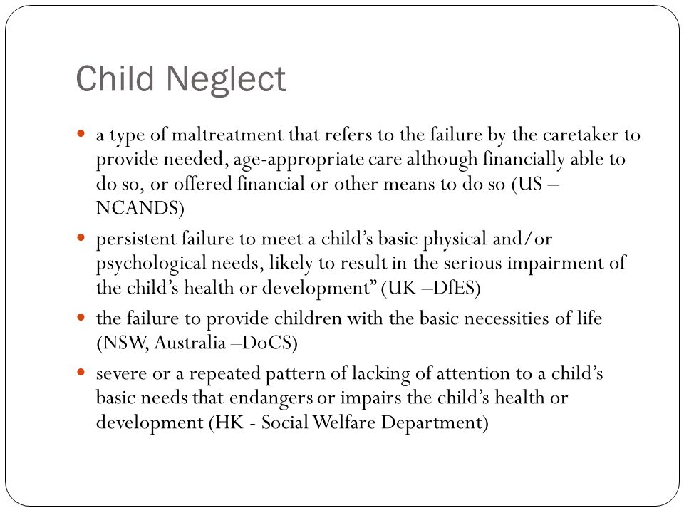 Components of child neglect inadequate food inadequate clothing inadequate shelter inadequate supervision inadequate medical care inadequate emotional care inadequate education exploitation, and exposure to unwholesome circumstances.