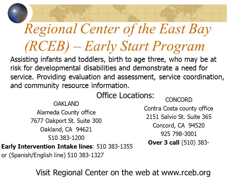 Regional Center of the East Bay (RCEB) – Early Start Program Assisting infants and toddlers, birth to age three, who may be at risk for developmental