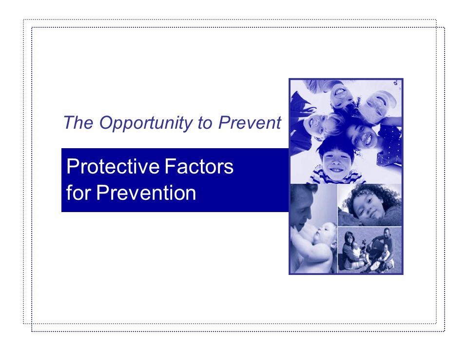 Protective Factors for Prevention The Opportunity to Prevent