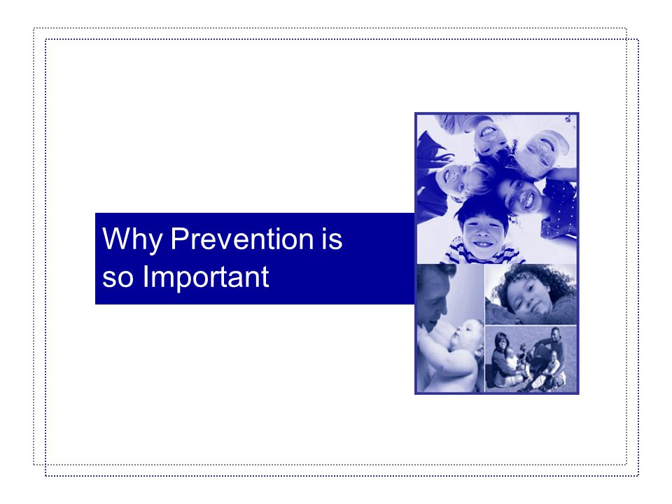 Why Prevention is so Important