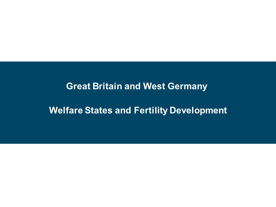 Great Britain and West Germany Welfare States and Fertility Development