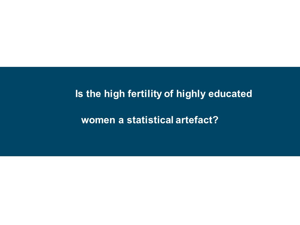 Is the high fertility of highly educated women a statistical artefact?