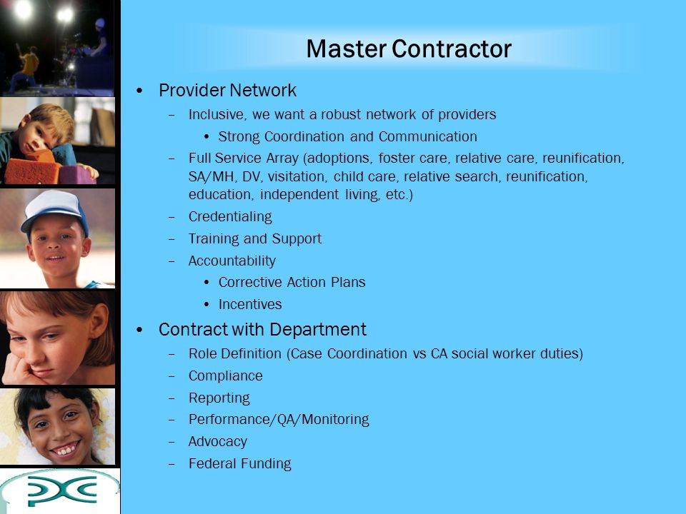 Master Contractor Provider Network –Inclusive, we want a robust network of providers Strong Coordination and Communication –Full Service Array (adopti