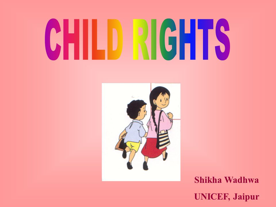 UN Convention on Rights of the Child - 1989 Has changed the way we work with children Child - up to 18 years Convention is  Comprehensive  Universal  Unconditional  Holistic Principles of the Convention  All Children/Children first  Right to Survival & Development  Best interest of the child must be taken into consideration  Harness Children's participation