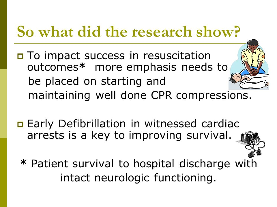 So what did the research show?  To impact success in resuscitation outcomes* more emphasis needs to be placed on starting and maintaining well done C