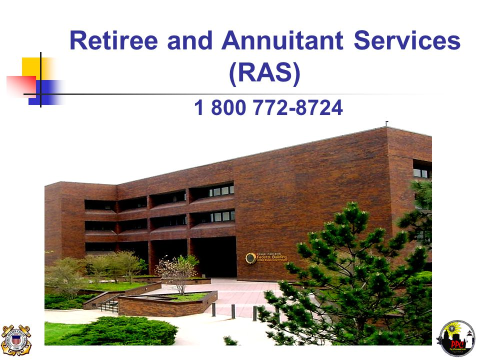 Retiree and Annuitant Services (RAS) 1 800 772-8724