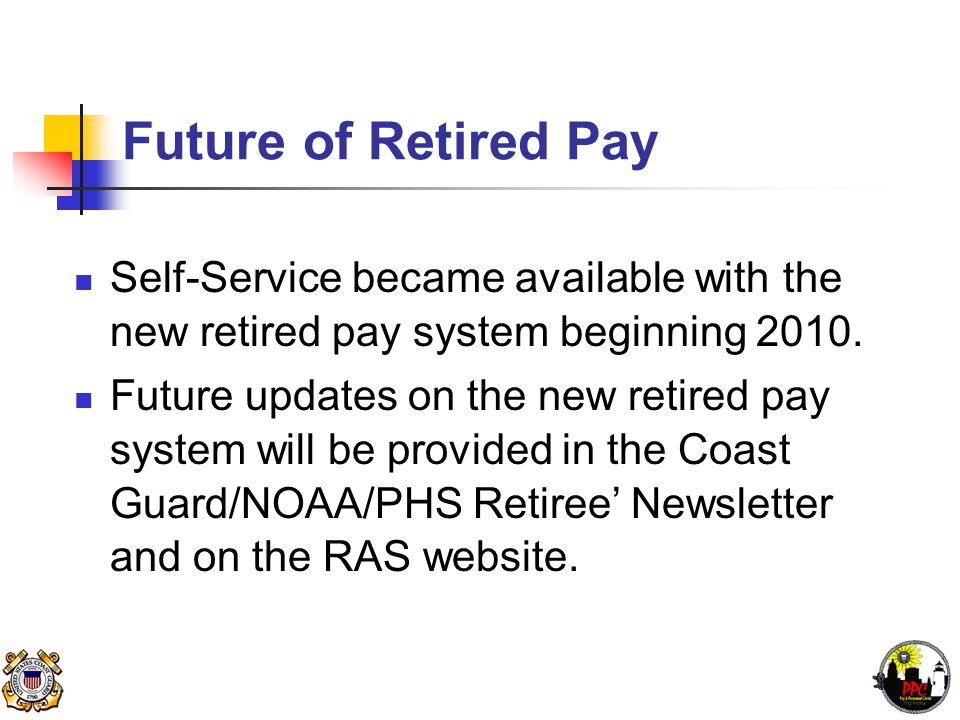 Future of Retired Pay Self-Service became available with the new retired pay system beginning 2010.