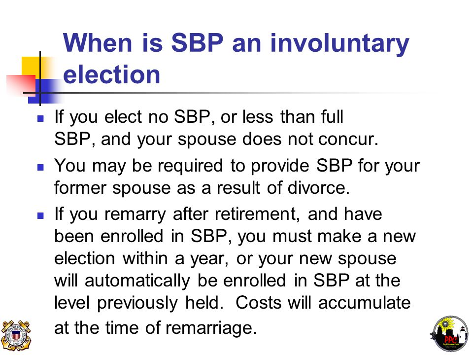 When is SBP an involuntary election If you elect no SBP, or less than full SBP, and your spouse does not concur.