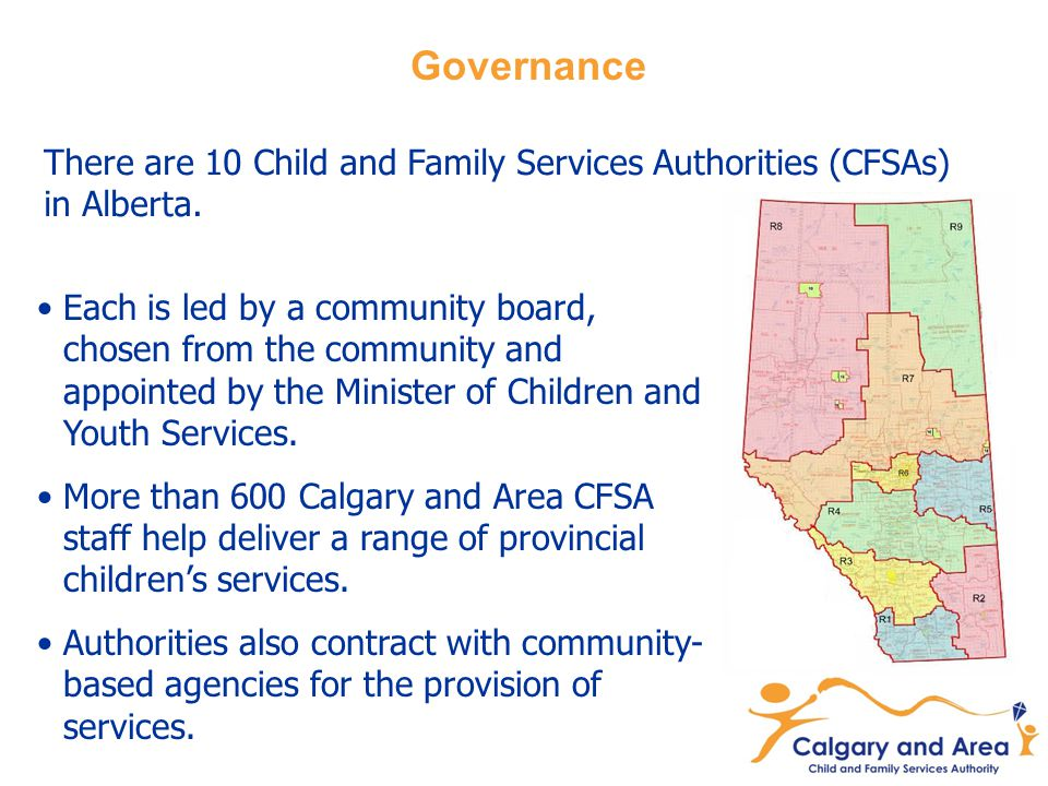 Governance There are 10 Child and Family Services Authorities (CFSAs) in Alberta.
