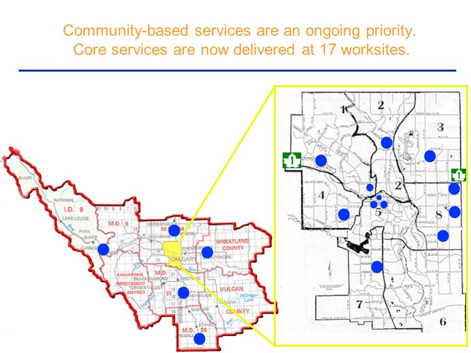 Community-based services are an ongoing priority. Core services are now delivered at 17 worksites.