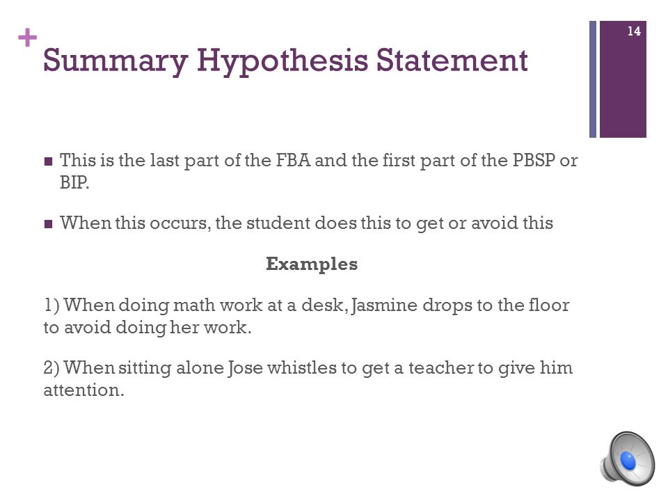 + Summary Hypothesis Statement This is the last part of the FBA and the first part of the PBSP or BIP.