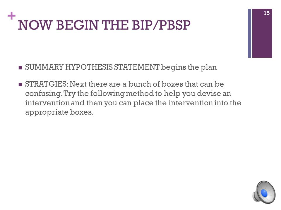 + NOW BEGIN THE BIP/PBSP SUMMARY HYPOTHESIS STATEMENT begins the plan STRATGIES: Next there are a bunch of boxes that can be confusing.