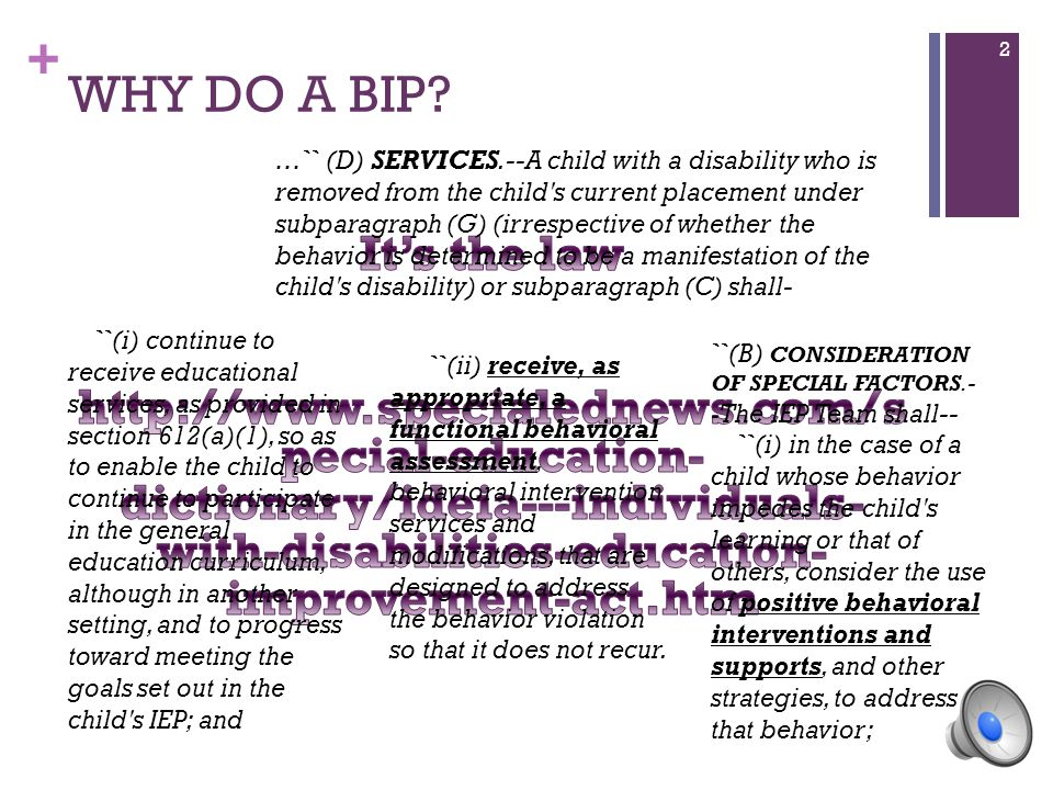+ WHY DO A BIP? …`` (D) SERVICES.--A child with a disability who is removed from the child's current placement under subparagraph (G) (irrespective of