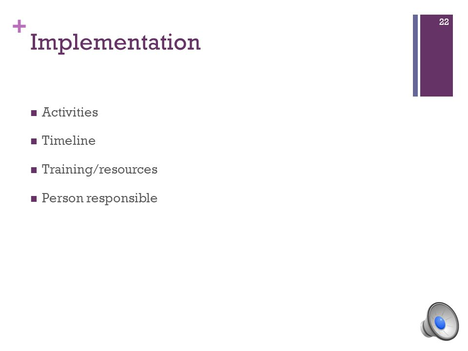 + Implementation Activities Timeline Training/resources Person responsible 22