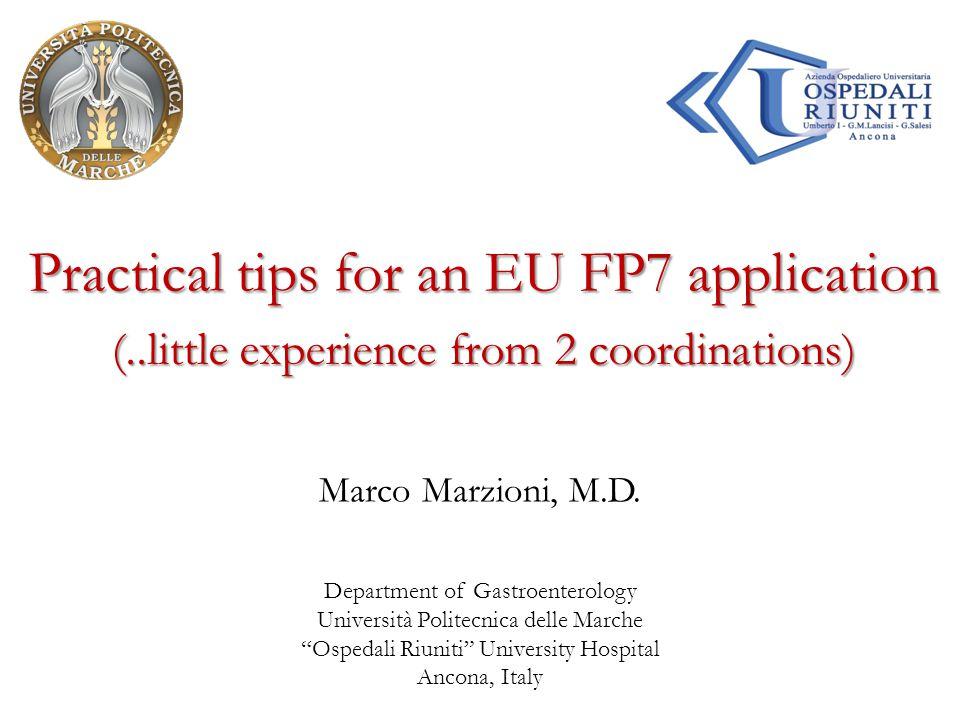 "Practical tips for an EU FP7 application Marco Marzioni, M.D. Department of Gastroenterology Università Politecnica delle Marche ""Ospedali Riuniti"" Un"