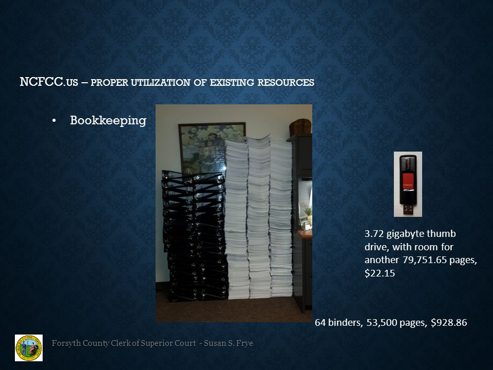 Forsyth County Clerk of Superior Court - Susan S. Frye Bookkeeping NCFCC. US – PROPER UTILIZATION OF EXISTING RESOURCES 64 binders, 53,500 pages, $928