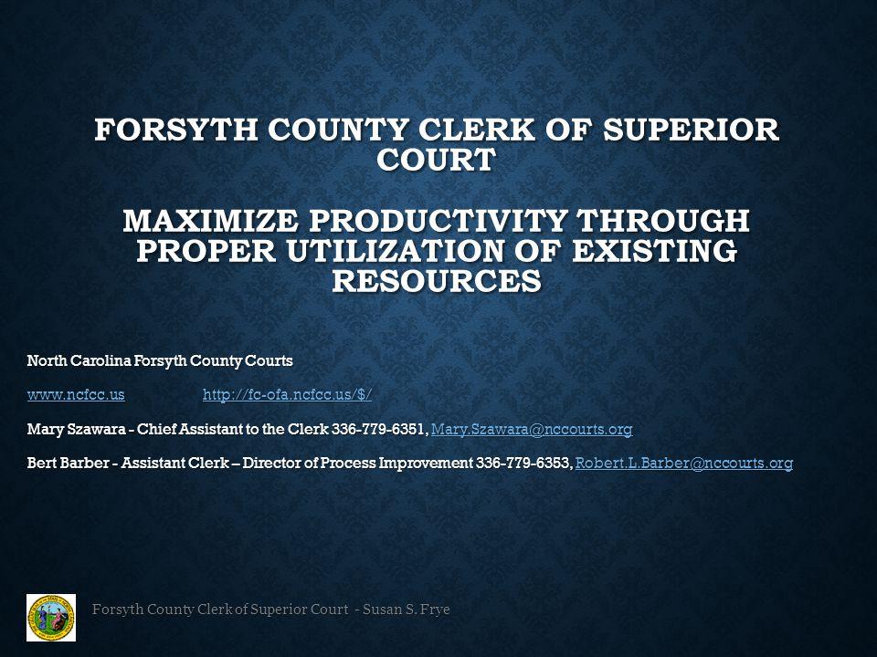 North Carolina Forsyth County Courts www.ncfcc.ushttp://fc-ofa.ncfcc.us/$/ www.ncfcc.ushttp://fc-ofa.ncfcc.us/$/ Mary Szawara - Chief Assistant to the