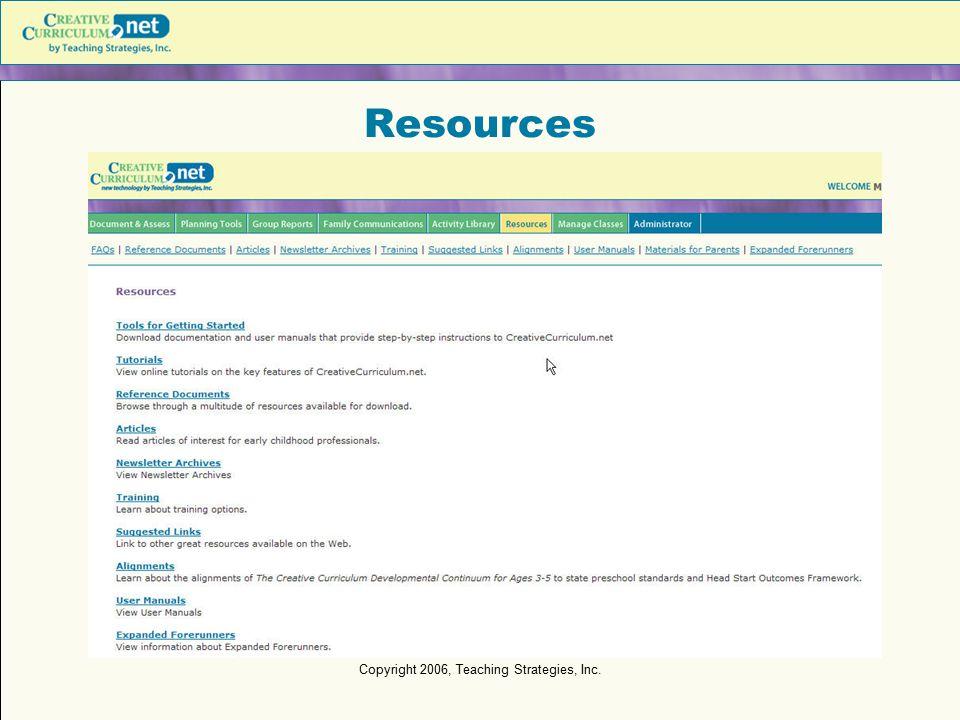 Copyright 2006, Teaching Strategies, Inc. Resources