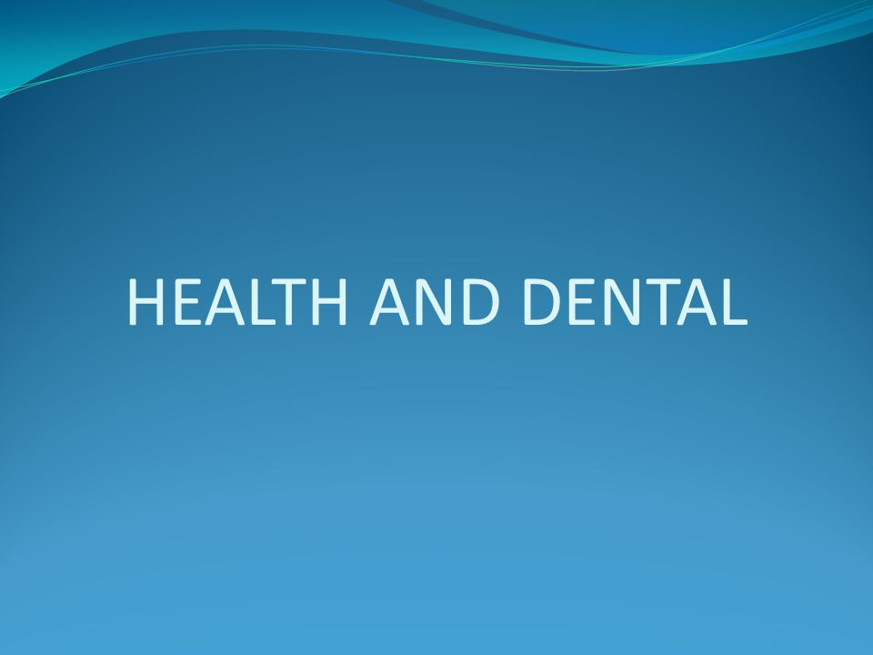 HEALTH AND DENTAL
