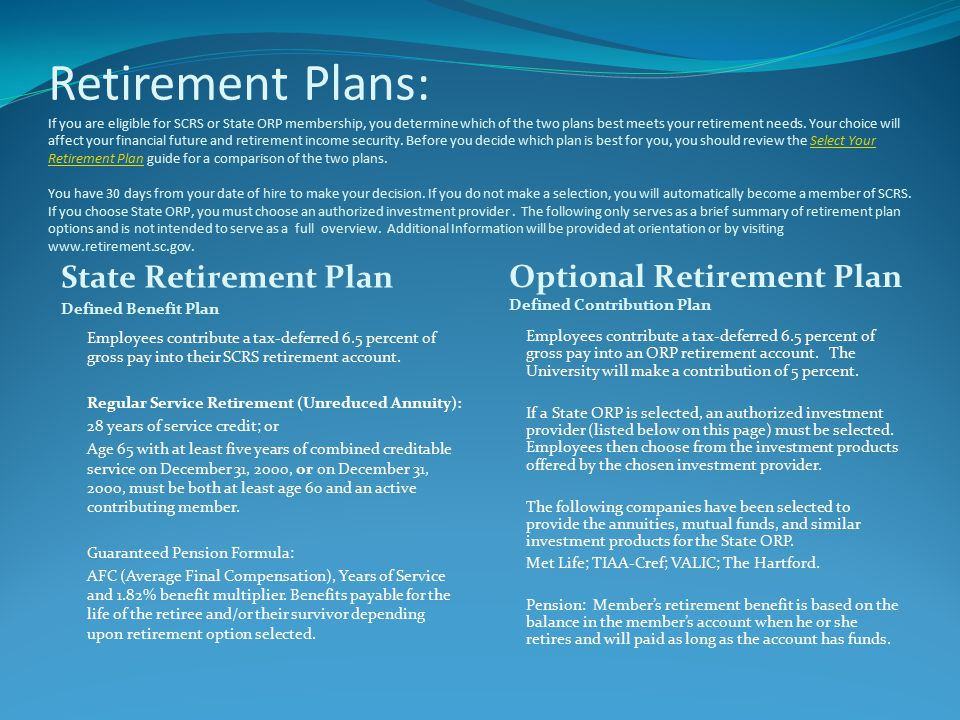 Retirement Plans: If you are eligible for SCRS or State ORP membership, you determine which of the two plans best meets your retirement needs.